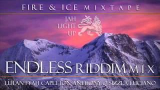 Jah Light Up - ENDLESS RIDDIM MIX (Fire & Ice Mixtape)