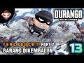 DURANGO WILD LANDS - (13) TERCYDUCK Part 2 - Barang Dikembaliin