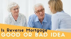 Is Reverse Mortgage a Good Idea Or Bad Idea