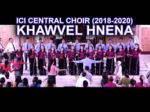 KHAWVEL HNENA: ICI CENTRAL CHOIR (OFFICIAL MUSIC VIDEO)