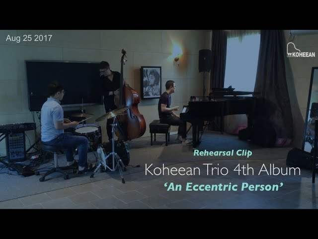 Rehearsal Clip of  'An Eccentric Person' - Koheean Trio (고희안 트리오)