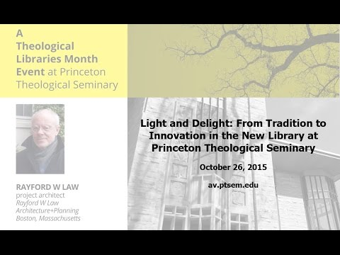 Light and Delight: from Tradition to Innovation in the New Library at Princeton Theological Seminary