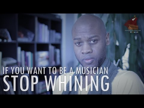 If You Want To Make Money As A Musician STOP WHINING!