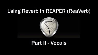 Using Reverb in REAPER (ReaVerb) Part II - Vocals