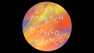 """Django Django - Life's a Beach (10"""" Edit)"""