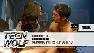 Raleigh Ritchie - Bloodsport '15 | Teen Wolf 5x16 Music [HD]
