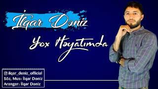 ilqar Deniz Yox Heyatimda 2019 Official Audio