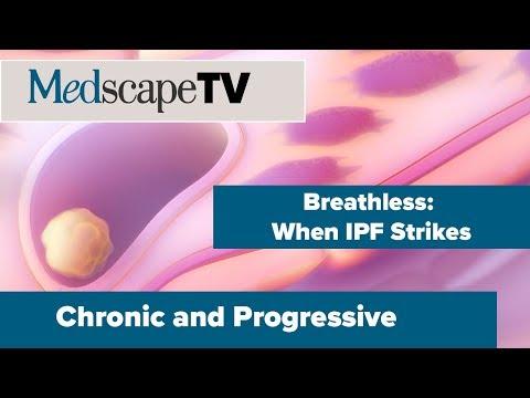 Chronic and Progressive   Idiopathic Pulmonary Fibrosis   MedscapeTV