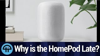 Why is the HomePod Late?