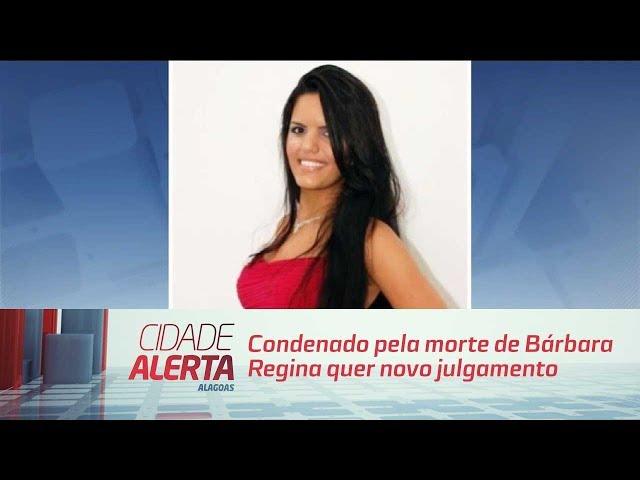 Condenado pela morte de Bárbara Regina quer novo julgamento