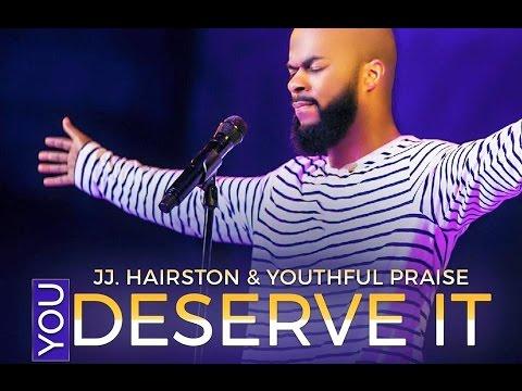 You Deserve It - J.J. Hairston & Youthful Praise Lyrics