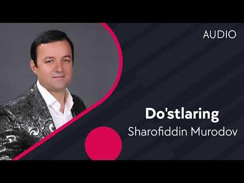 Sharofiddin Murodov - Do'stlaring