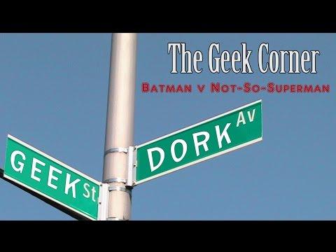 Geek Corner: Batman v Not-So-Superman