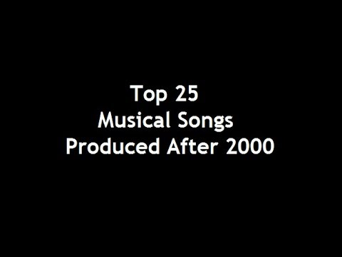 Top 25 Musical Songs Produced After 2000
