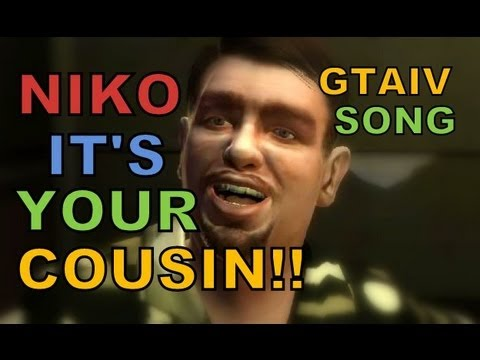 NIKO ITS YOUR COUSIN!  Grand Theft Auto 4 GTAIV Song