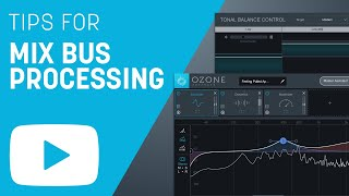 Tips for Mix Bus Processing