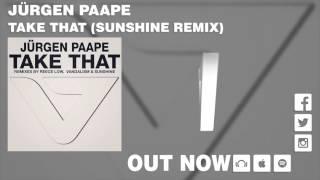 Jürgen Paape - Take That (Sunshine Remix)