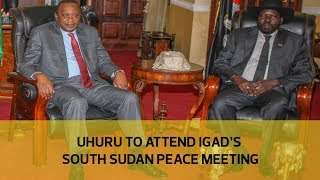 Uhuru to attend IGAD's South Sudan peace meeting in Addis Ababa