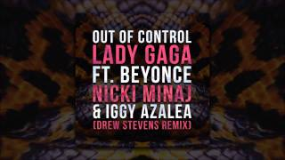 Lady Gaga - Out Of Control feat. Beyonce, Nicki Minaj & Iggy Azalea (Drew Stevens Remix)