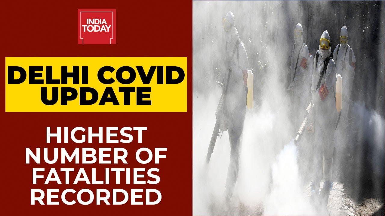 With 104 Deaths Highest Number Of Covid Fatalities In A Day In Delhi India Today Youtube