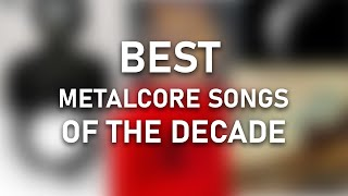 TOP 50 METALCORE SONGS OF THE DECADE (2010 - 2020)