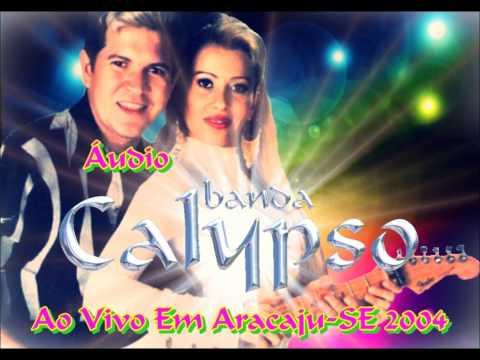 Áudio Banda Calypso - Ao Vivo Em Aracaju-SE 2004 [COMPLETO]