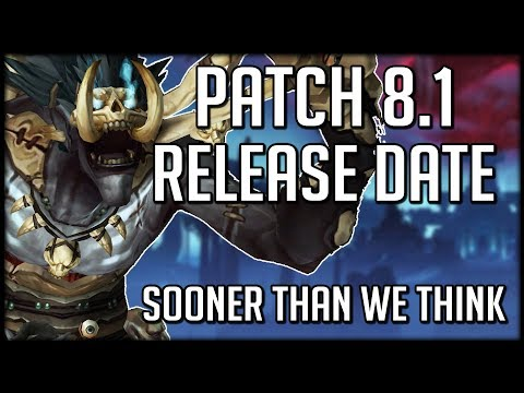 Patch 8.1 Release Date - Sooner Than We Think? | WoW Battle for Azeroth
