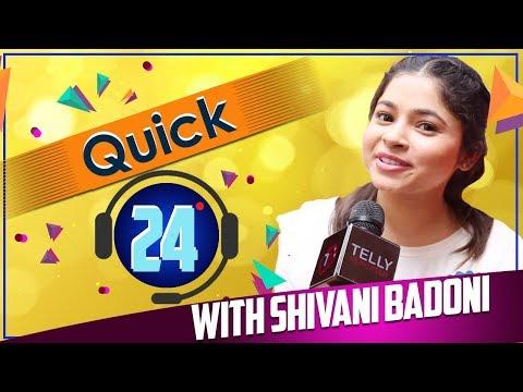 Quick 24 With Shivani Badoni Aka Funti From Baavle Utaavle| Fun Rapid Fire
