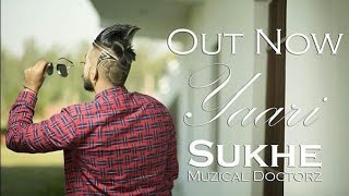 Yaari (Official Full Video) | Sukhe Muzical Doctorz | Latest Punjabi Song2016
