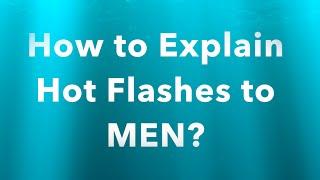 Explaining Hot Flashes to Men