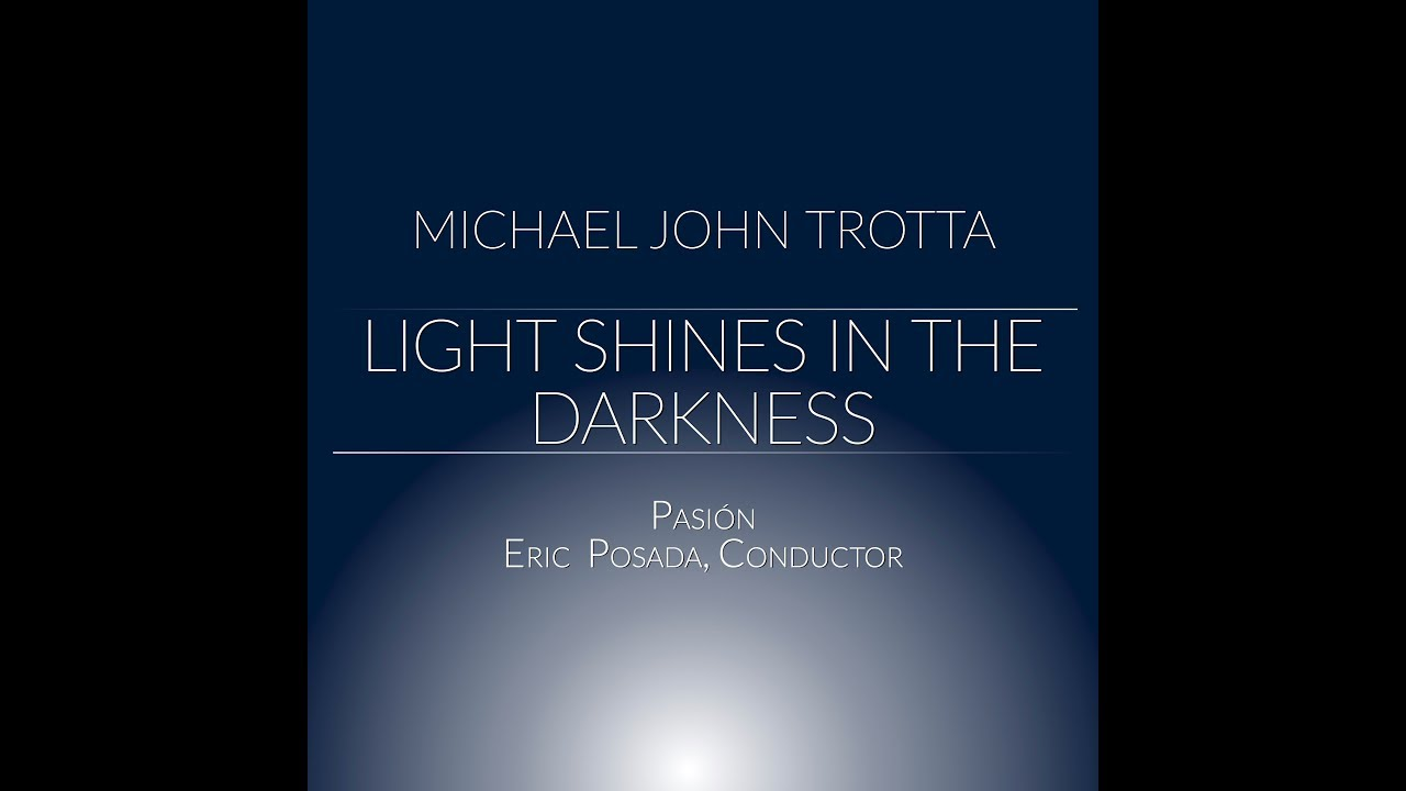 Light Shines In the Darkness- Michael John Trotta, Pasión, Eric Posada-conductor
