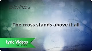 Worship Central - The Cross Stands (Lyric Video)