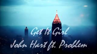 Get It Girl- John Hart ft. Problem
