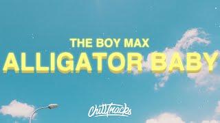 The Boy Max - Alligator Baby (Lyrics)