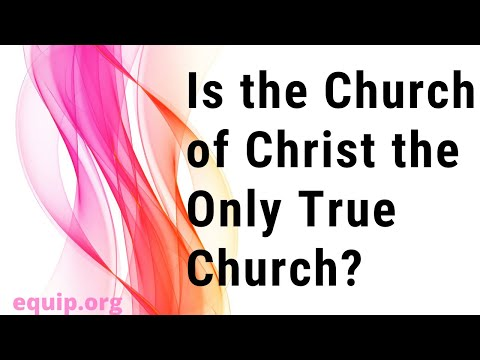 Is the Church of Christ the Only True Church?