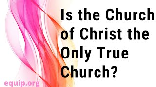 Gambar cover Is the Church of Christ the Only True Church?