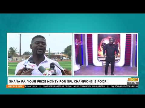 Ghana FA, Your Prize Money for GPL Champions is Poor! - Fire 4 Fire on Adom TV (15-7-21)
