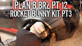 Plan B BRZ Pt 12 - DIY Install Rocket Bunny Widebody Kit Pt 3