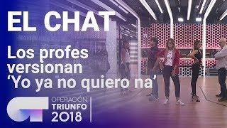 Los-profesores-de-OT-versionan-Yo-ya-no-quiero-na-El-Chat-OT-2018