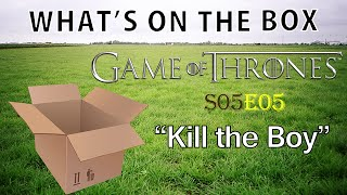 Game of Thrones 505: Kill the Boy [WHAT