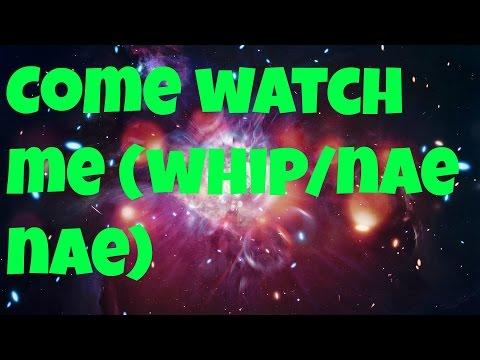 Watch Me ( Whip / Nae Nae)