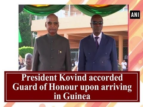 President Kovind accorded Guard of Honour upon arriving in Guinea