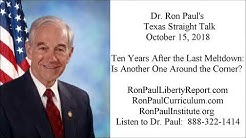 Ron Paul's Texas Straight Talk 10/15/18: Ten Years Later, Is Another Meltdown Around the Corner?