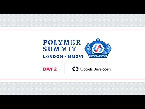 Polymer Developer Summit 2016 - Live Stream Day 2