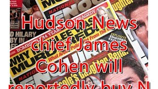 Hudson News chief James Cohen will reportedly buy National Enquirer
