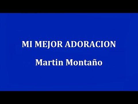 MI MEJOR ADORACION  -  Martin Montaño