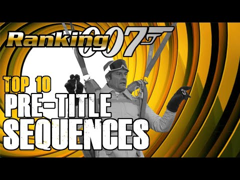 Ranking 007 - Top 10 Pre-Title Sequences