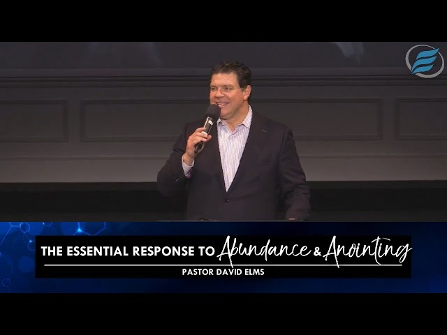 06/09/2021 | The Essential Response to Abundance & Anointing | Pastor David Elms