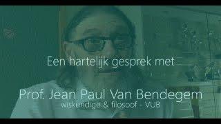 Een hartelijk gesprek met Prof. Jean Paul Van Bendegem (volledig)