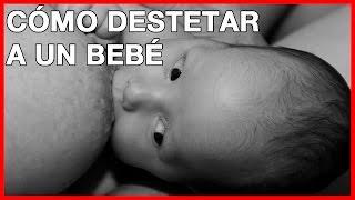 Cómo destetar a un bebe / Cómo dejar de amamantar